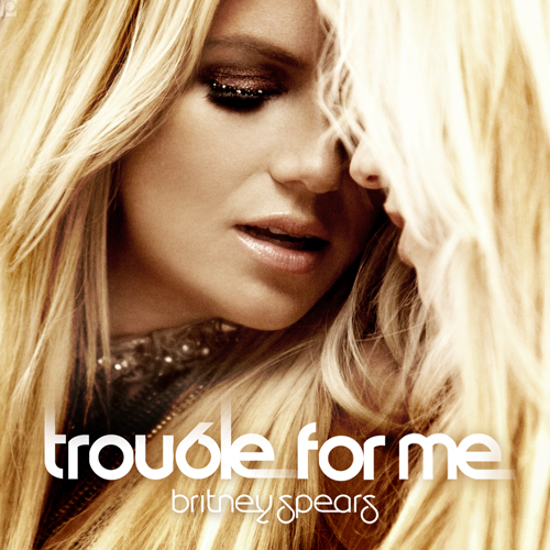 britney spears trouble Britney Spears: Trouble For Me (copertina quarto singolo)  %postname%
