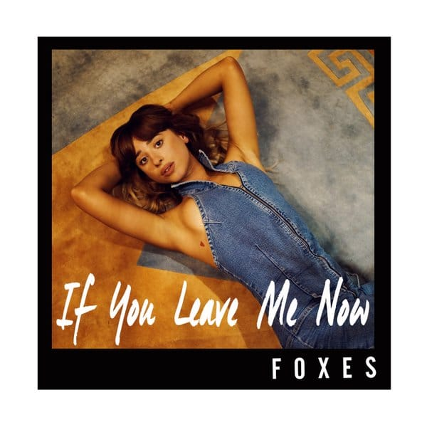 Photo of Foxes – If You Leave Me Now | Video Premiere