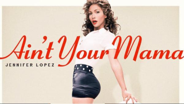 jennifer-lopez-aint-your-mama